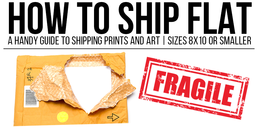 How To Ship Flat: A Handy Guide to Shipping Prints and Art (8×10 orsmaller)